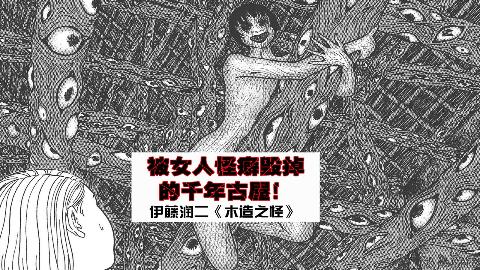 【伊藤润二】这女人奇怪的癖好,竟毁掉一座千年古屋【木造之怪】