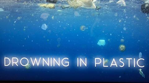 Drowning in plastic 塑料危机
