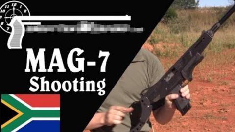 【被遗忘的武器/双语】(正确)试射一支南非MAG-7霰弹枪