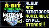8 Bit Universe Performs National Anthems, Vol. 1 - Album and Ringtones Now Available Now!