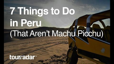 【满足好奇心】第7弹 秘鲁旅行 - 7个必去之地
