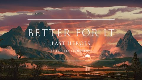 Last Heroes - Better For It (feat. Clay Finnesand)