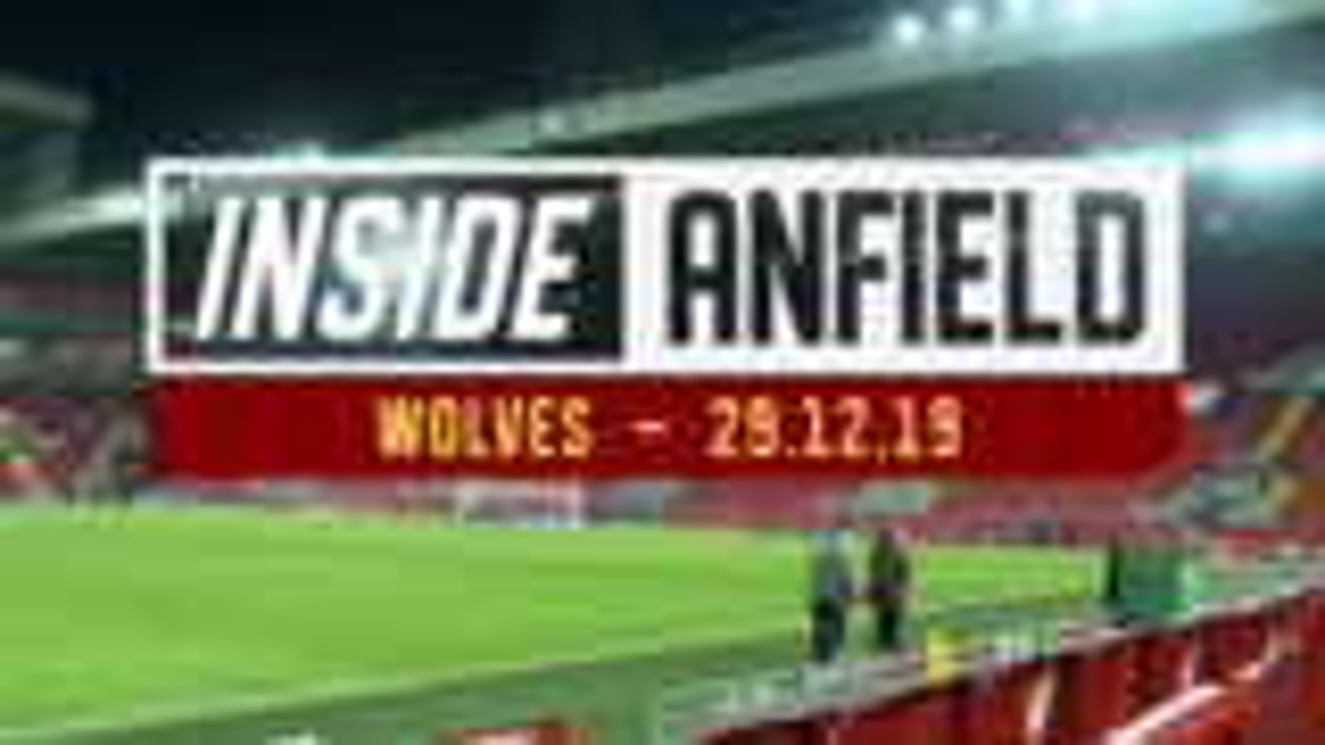 LFCTV【Inside Anfield】 - 利物浦 vs 狼队