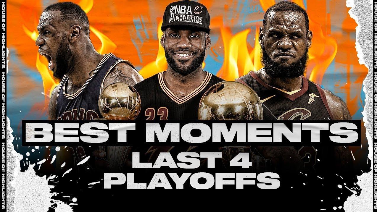 勒布朗·詹姆斯(LeBron James)最后四个季后赛最值得纪念的时刻