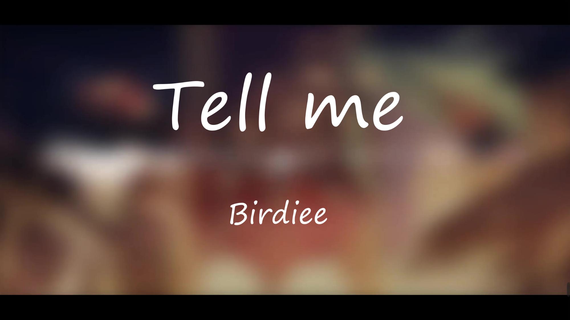 【Birdiee】Tell me