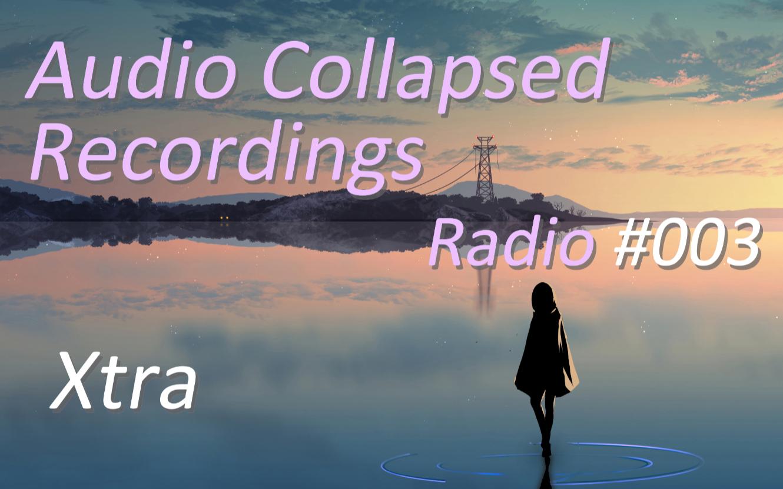ACR Radio #003 - Xtra